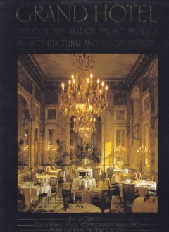 Jean d'Ormesson, David Watkin, Pierre-Jean Rémy, Frédéric Grendel: Grand Hotel – The Golden Age of Palace Hotels; J.M.Dent & Sons LTD London Melbourne, 1984