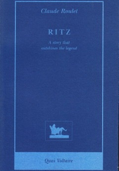 Claude Roulet: Ritz – A story that outshines the legend; Quai Voltaire Paris, 1998