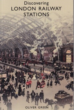Oliver Green: London Railway Stations; Shire Publications Ltd. Oxford, 2010